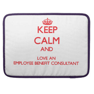 Keep Calm and Love an Employee Benefit Consultant Sleeves For MacBooks