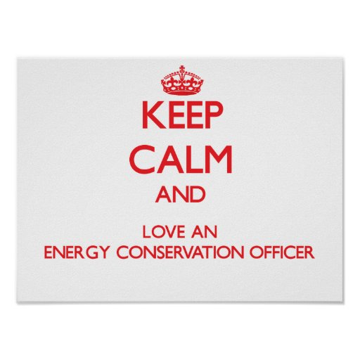 Keep Calm and Love an Energy Conservation Officer Posters