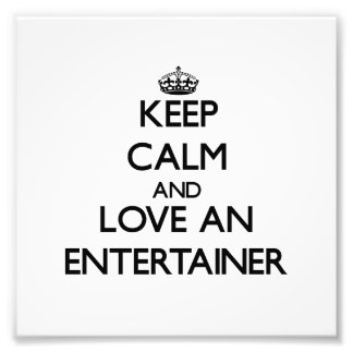Keep Calm and Love an Entertainer Photo