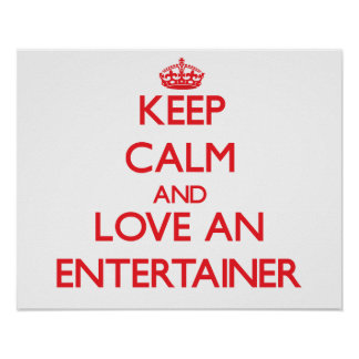 Keep Calm and Love an Entertainer Poster