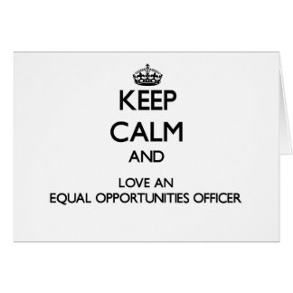 Keep Calm and Love an Equal Opportunities Officer Greeting Cards