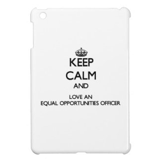 Keep Calm and Love an Equal Opportunities Officer Case For The iPad Mini