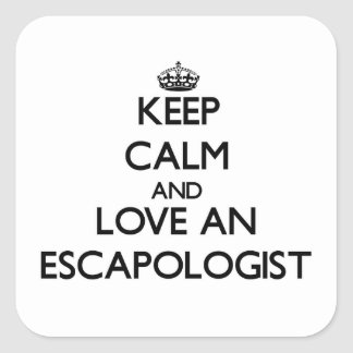 Keep Calm and Love an Escapologist Square Sticker