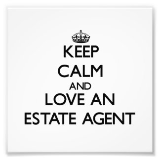 Keep Calm and Love an Estate Agent Art Photo