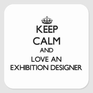 Keep Calm and Love an Exhibition Designer Square Sticker