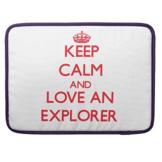 Keep Calm and Love an Explorer Sleeves For MacBook Pro
