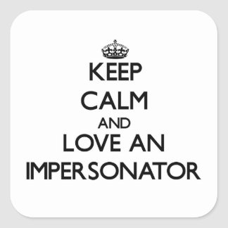 Keep Calm and Love an Impersonator Square Sticker