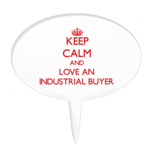 Keep Calm and Love an Industrial Buyer Cake Pick