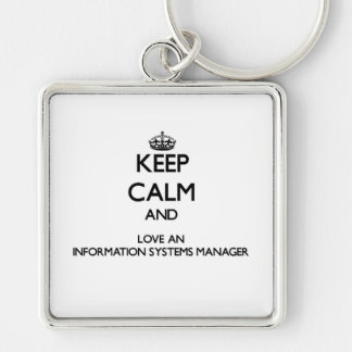 Keep Calm and Love an Information Systems Manager Keychains