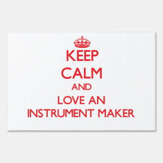 Keep Calm and Love an Instrument Maker Signs