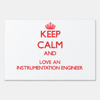 Keep Calm and Love an Instrumentation Engineer Yard Signs