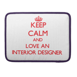 Keep Calm and Love an Interior Designer Sleeve For MacBooks