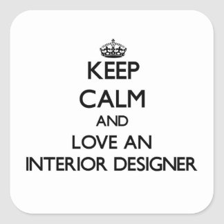Keep Calm and Love an Interior Designer Square Sticker