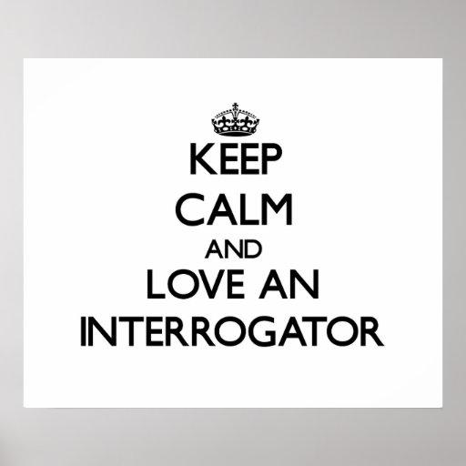 Keep Calm and Love an Interrogator Poster
