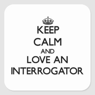 Keep Calm and Love an Interrogator Square Sticker