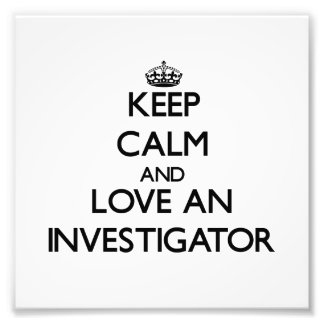 Keep Calm and Love an Investigator Photograph