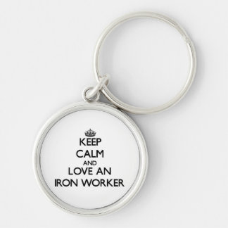Keep Calm and Love an Iron Worker Key Chains