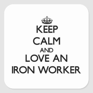 Keep Calm and Love an Iron Worker Square Sticker