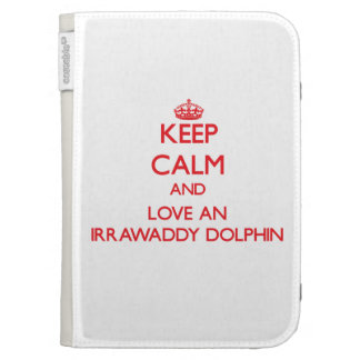 Keep calm and love an Irrawaddy Dolphin Kindle Case