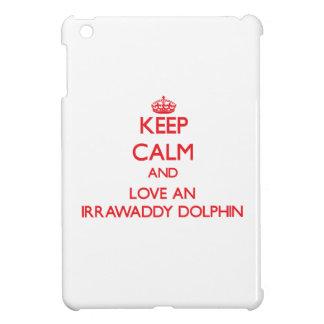 Keep calm and love an Irrawaddy Dolphin iPad Mini Cases