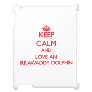 Keep calm and love an Irrawaddy Dolphin Cover For The iPad 2 3 4