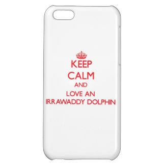 Keep calm and love an Irrawaddy Dolphin Cover For iPhone 5C