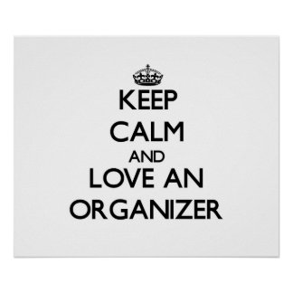 Keep Calm and Love an Organizer Posters