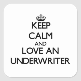 Keep Calm and Love an Underwriter Square Stickers