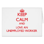 Keep Calm and Love an Unemployed Worker Greeting Card