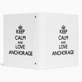 Keep Calm and love Anchorage 3 Ring Binders