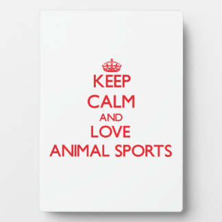 Keep calm and love Animal Sports Plaque