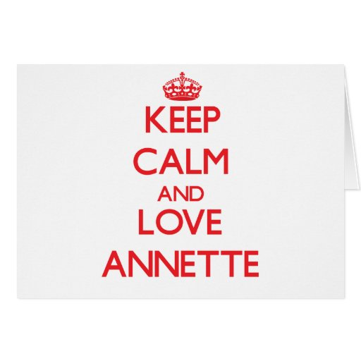 Keep Calm and Love Annette Greeting Cards