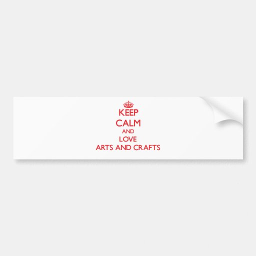 Keep calm and love Arts And Crafts Bumper Sticker