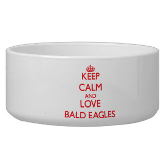 Keep calm and love Bald Eagles Pet Food Bowl