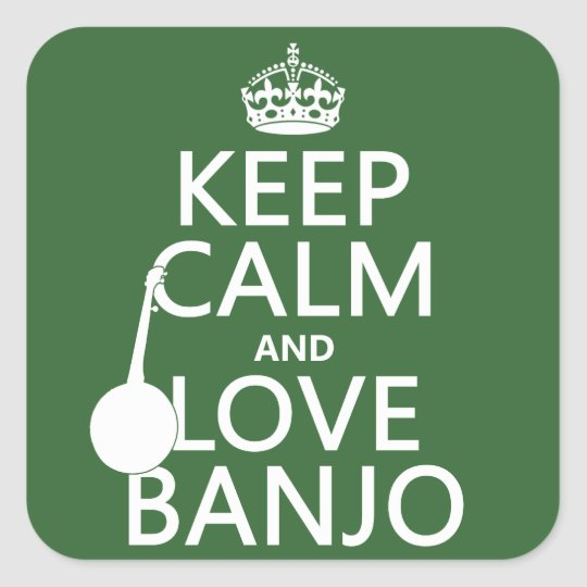 Keep Calm and Love Banjo (any background color) Square Sticker