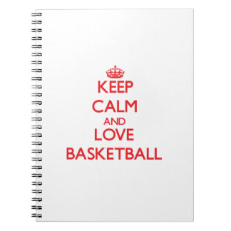 Keep calm and love Basketball Note Books