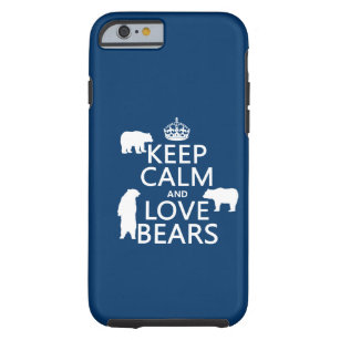 free shipping 46f8d c11d4 Keep Calm and Love Bears (in all colours) Tough iPhone 6 Case