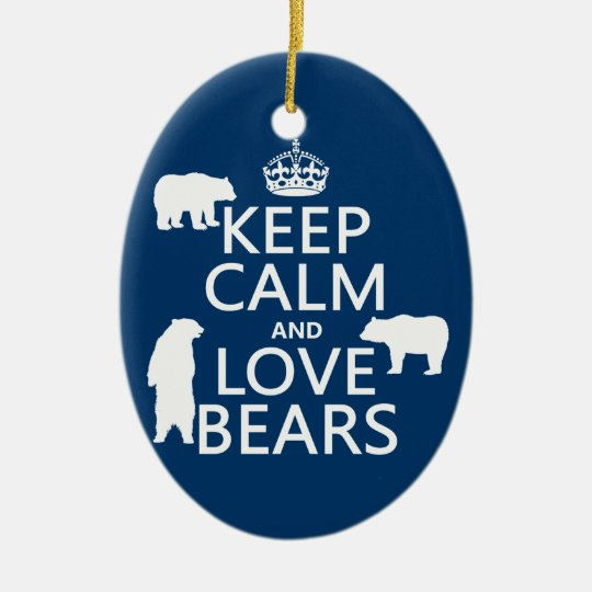 Keep Calm and Love Bears (in all colours) Ceramic Ornament