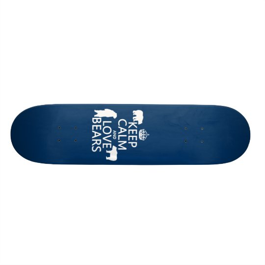 Keep Calm and Love Bears (in all colours) Skateboard