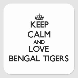 Keep calm and Love Bengal Tigers Square Sticker