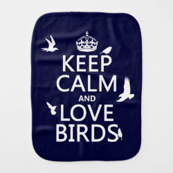 Burp Cloth with Keep Calm and Love Birds design