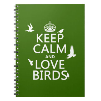 Keep Calm and Love Birds (any background color) Notebook