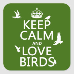 Square Sticker with Keep Calm and Love Birds design