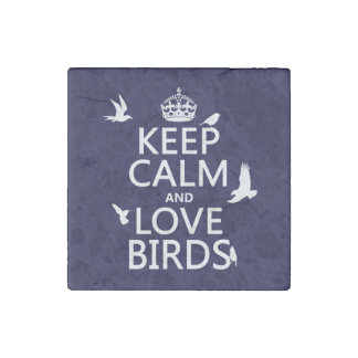 Keep Calm and Love Birds (any background color) Stone Magnet