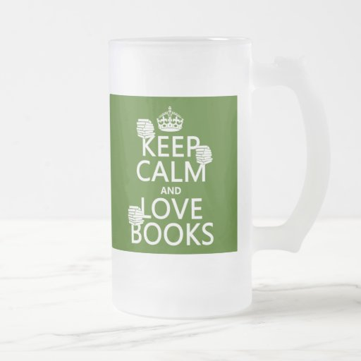 Keep Calm and Love Books (in any color) 16 Oz Frosted Glass Beer Mug
