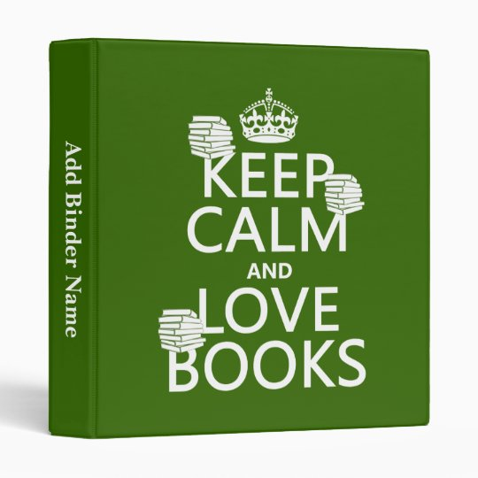 Keep Calm and Love Books (in any color) 3 Ring Binder