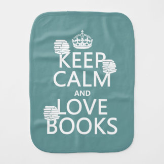 Keep Calm and Love Books (in any color) Baby Burp Cloths