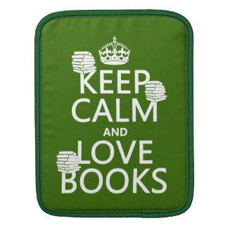 Keep Calm and Love Books (in any color) iPad Sleeve