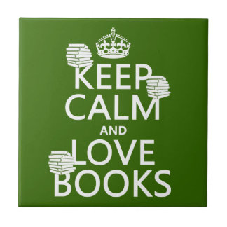 Keep Calm and Love Books (in any color) Tile