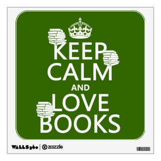 Keep Calm and Love Books (in any color) Wall Skin